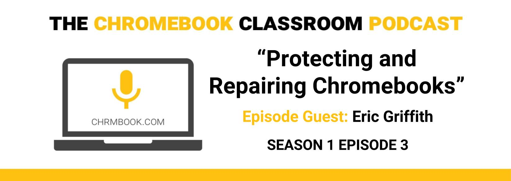Protecting And Repairing Chromebooks With @mrgrifftastic