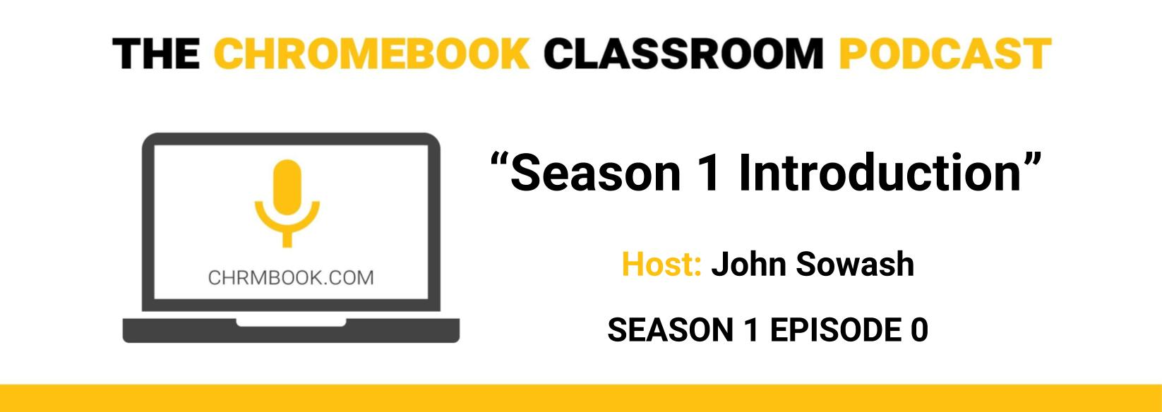The Chromebook Classroom Podcast- Season 1 Introduction