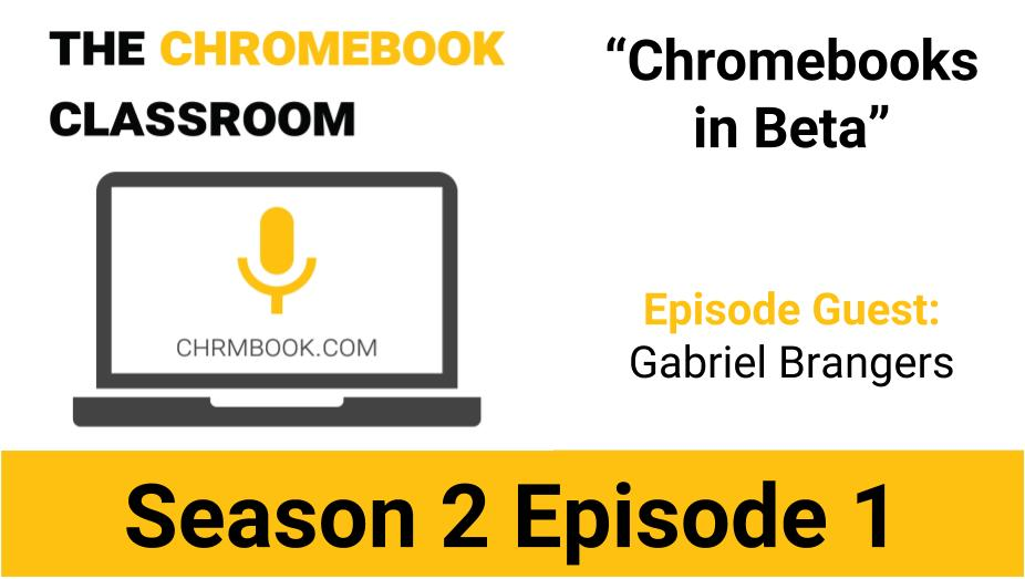 Chromebooks In Beta With Gabriel Brangers From @ChromeUnboxed