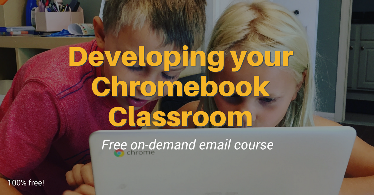 Developing your Chromebook Classroom