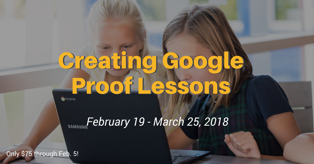 Creating Google Proof Lessons