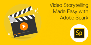 Video Story Telling with Adobe Spark