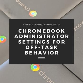 Chromebook Admin settings for off task behavior