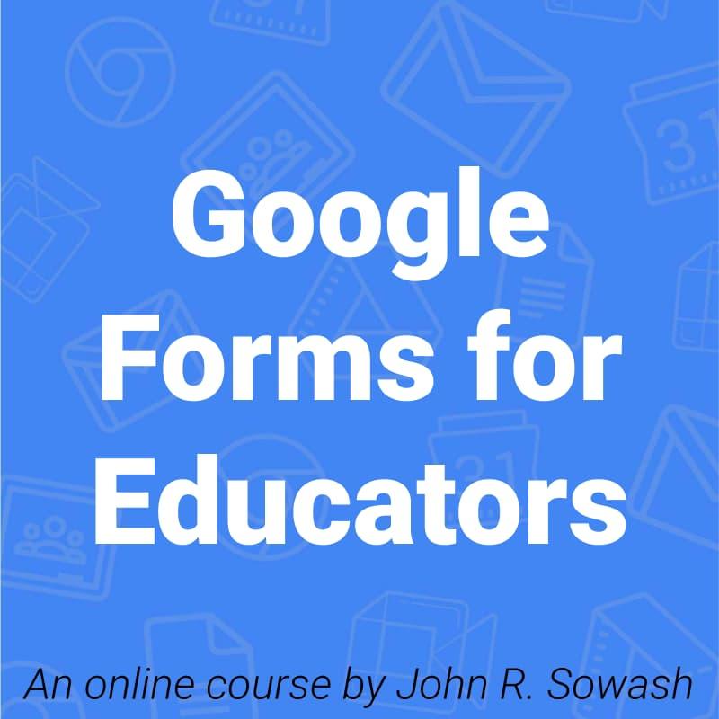 Google Forms for Educators with John R. Sowash