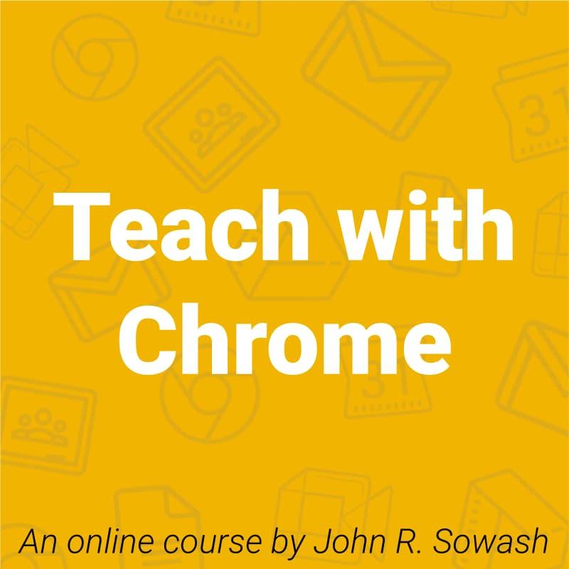 Teach with Chrome with John R. Sowash