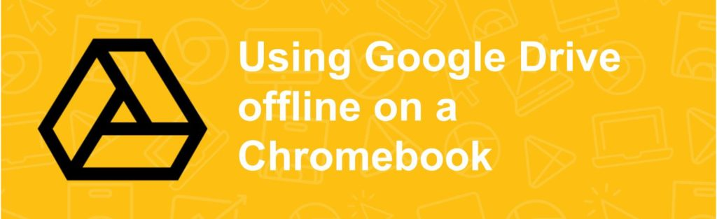 Using Google Drive offline on a Chromebook