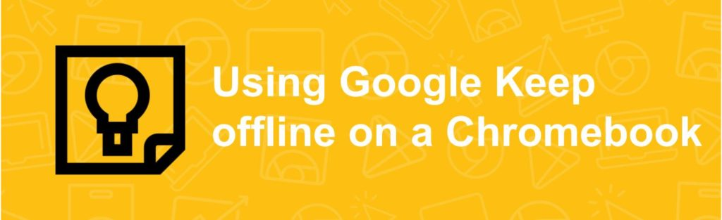 Using Google Keep offline on a Chromebook