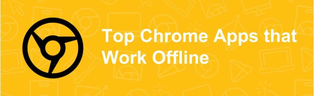 Top Chrome Apps that Work Offline