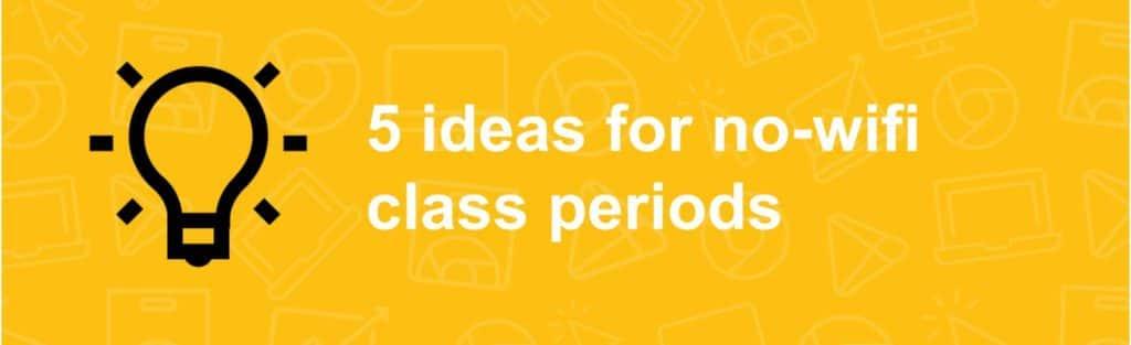 5 ideas for no-wifi class periods
